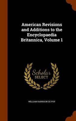 American Revisions and Additions to the Encyclopaedia Britannica, Volume 1 by William Harrison De Puy