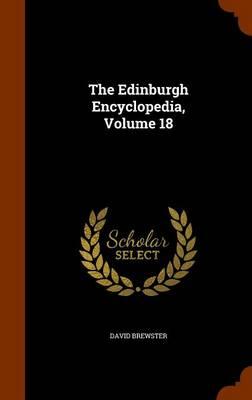 The Edinburgh Encyclopedia, Volume 18 by Sir David, Sir (Australian National University) Brewster