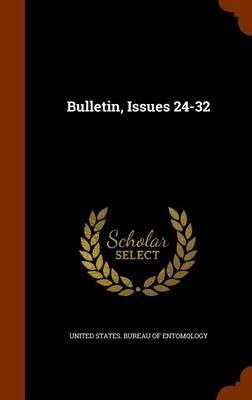 Bulletin, Issues 24-32 by United States Bureau of Entomology