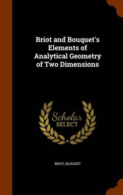 Briot and Bouquet's Elements of Analytical Geometry of Two Dimensions by Briot, Bouquet