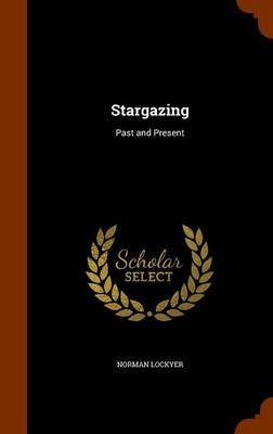 Stargazing Past and Present by Norman, Sir Lockyer