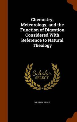 Chemistry, Meteorology, and the Function of Digestion Considered with Reference to Natural Theology by William Prout