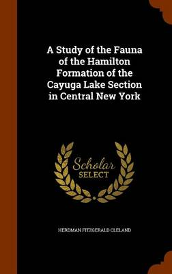 A Study of the Fauna of the Hamilton Formation of the Cayuga Lake Section in Central New York by Herdman Fitzgerald Cleland