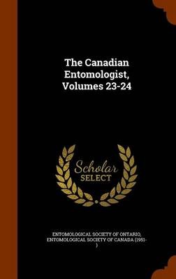 The Canadian Entomologist, Volumes 23-24 by Entomological Society of Ontario