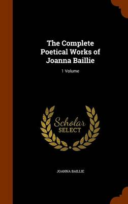 The Complete Poetical Works of Joanna Baillie 1 Volume by Joanna Baillie