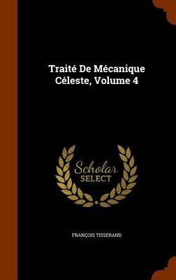 Traite de Mecanique Celeste, Volume 4 by Francois Tisserand
