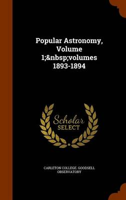 Popular Astronomy, Volume 1; Volumes 1893-1894 by Carleton College Goodsell Observatory