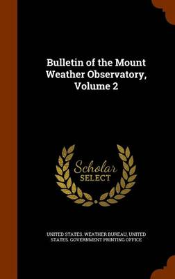 Bulletin of the Mount Weather Observatory, Volume 2 by United States Weather Bureau, United States Government Printing Offic
