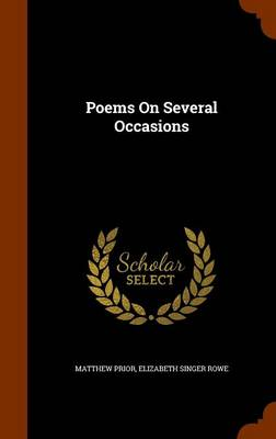 Poems on Several Occasions by Matthew (Arizona State University) Prior, Elizabeth Singer Rowe