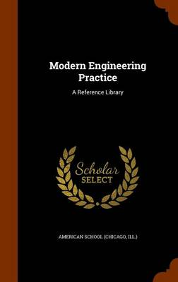 Modern Engineering Practice A Reference Library by Chicago American School