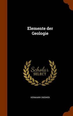Elemente Der Geologie by Hermann Credner