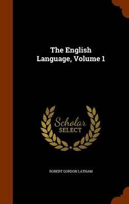 The English Language, Volume 1 by Robert Gordon Latham