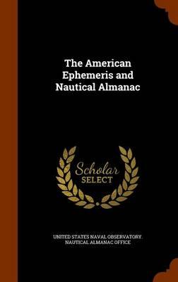 The American Ephemeris and Nautical Almanac by United States Naval Observatory Nautica
