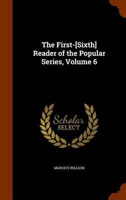 The First-[Sixth] Reader of the Popular Series, Volume 6 by Marcius Willson