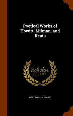 Poetical Works of Howitt, Milman, and Keats by Mary Botham Howitt