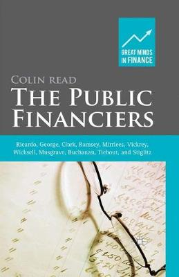 The Public Financiers Ricardo, George, Clark, Ramsey, Mirrlees, Vickrey, Wicksell, Musgrave, Buchanan, Tiebout, and Stiglitz by Colin Read