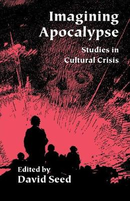 Imagining Apocalypse Studies in Cultural Crisis by David Seed