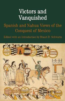 Victors and Vanquished Spanish and Nahua Views of the Conquest of Mexico by Na Na