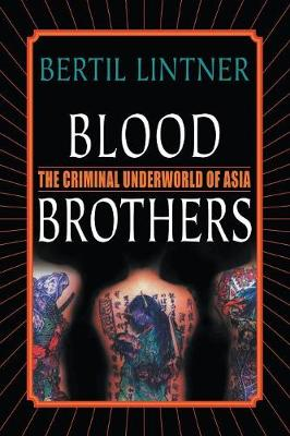 Blood Brothers The Criminal Underworld of Asia by Bertil Lintner