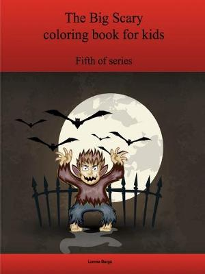 The Fifth Big Scary Coloring Book for Kids by Lonnie Bargo