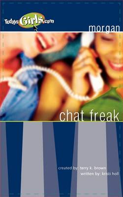 Chat Freak (Today's Girls Series) by Kristi Holl