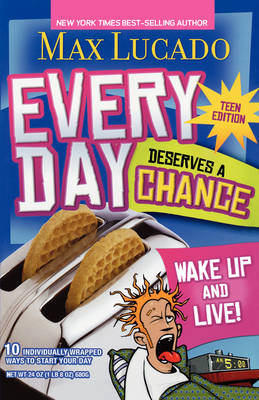 Every Day Deserves a Chance - Teen Edition Wake Up and Live! by Max Lucado