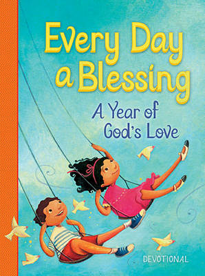 Every Day a Blessing A Year of God's Love by Thomas Nelson