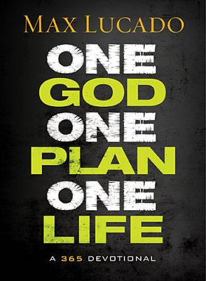 One God, One Plan, One Life A 365 Devotional by Max Lucado