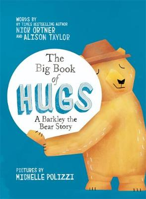 The Big Book of Hugs A Barkley the Bear Story by Nick Ortner, Alison Taylor