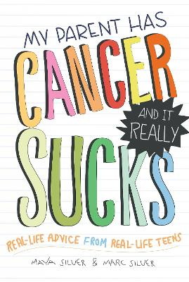 My Parent Has Cancer and it Really Sucks by Maya Silva, Marc Silva