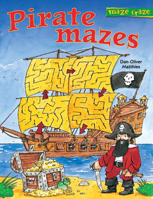 Maze Craze: Pirate Mazes by Don-Oliver Matthies