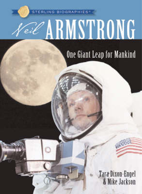 Sterling Biographies (R): Neil Armstrong One Giant Leap for Mankind by Tara Dixon-Engel, Mike Jackson