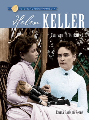 Sterling Biographies (R): Helen Keller Courage in Darkness by Emma Carlson Berne