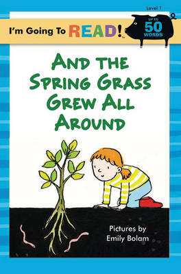 And the Spring Grass Grew All Around by Emily Bolam