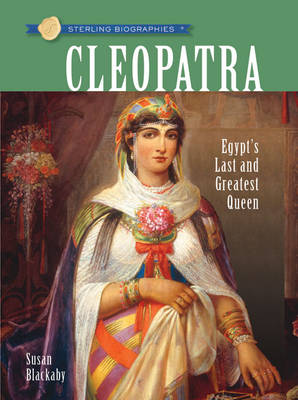 Sterling Biographies (R): Cleopatra Egypt's Last and Greatest Queen by Susan Blackaby
