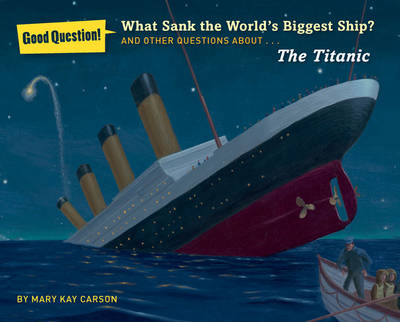 What Sank the World's Biggest Ship? And Other Questions About the Titanic by Mary Kay Carson