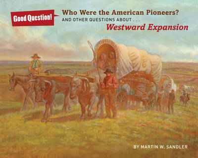Who Were the American Pioneers? And Other Questions About Westward Expansion by Martin W. Sandler