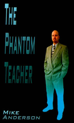 The Phantom Teacher by Mike Anderson