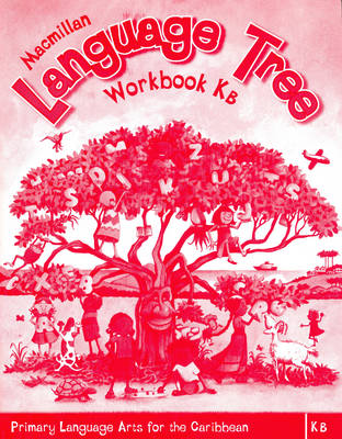 Macmillan Language Tree: Primary Language Arts for the Caribbean Kindergarten B Workbook (Ages 4-5) by Leonie Bennett