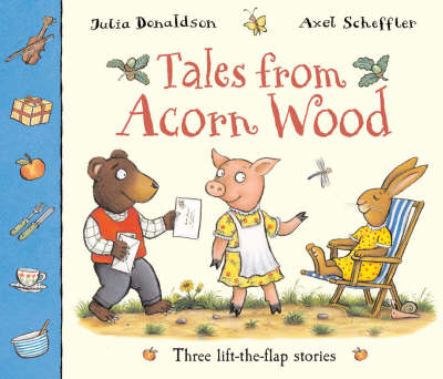 Tales From Acorn Wood Three lift-the-flap stories by Julia Donaldson