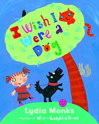 I Wish I Were a Dog by Lydia Monks
