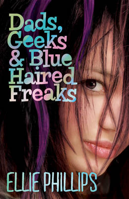 Dads, Geeks & Blue-Haired Freaks by Ellie Phillips