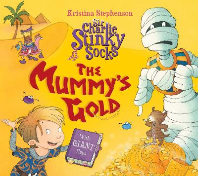 Sir Charlie Stinky Socks: The Mummy's Gold by Kristina Stephenson