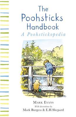 Winnie-the-Pooh: The Poohsticks Handbook by Mark Evans, E. H. Shepard, A. A. Milne, Mark Burgess