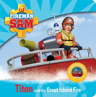 Fireman Sam: My First Storybook: Titan and the Great Island Fire by