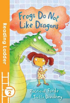 Frogs Do Not Like Dragons by Patricia Forde