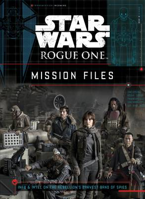 Star Wars Rogue One: Mission Files by Lucasfilm Ltd