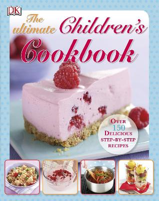 The Ultimate Children's Cookbook Over 150 Delicious Step-by-Step Recipes by DK