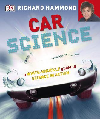 Car Science A White-Knuckle Guide to Science in Action by Richard Hammond