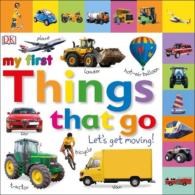 My First Things That Go Let's Get Moving by DK